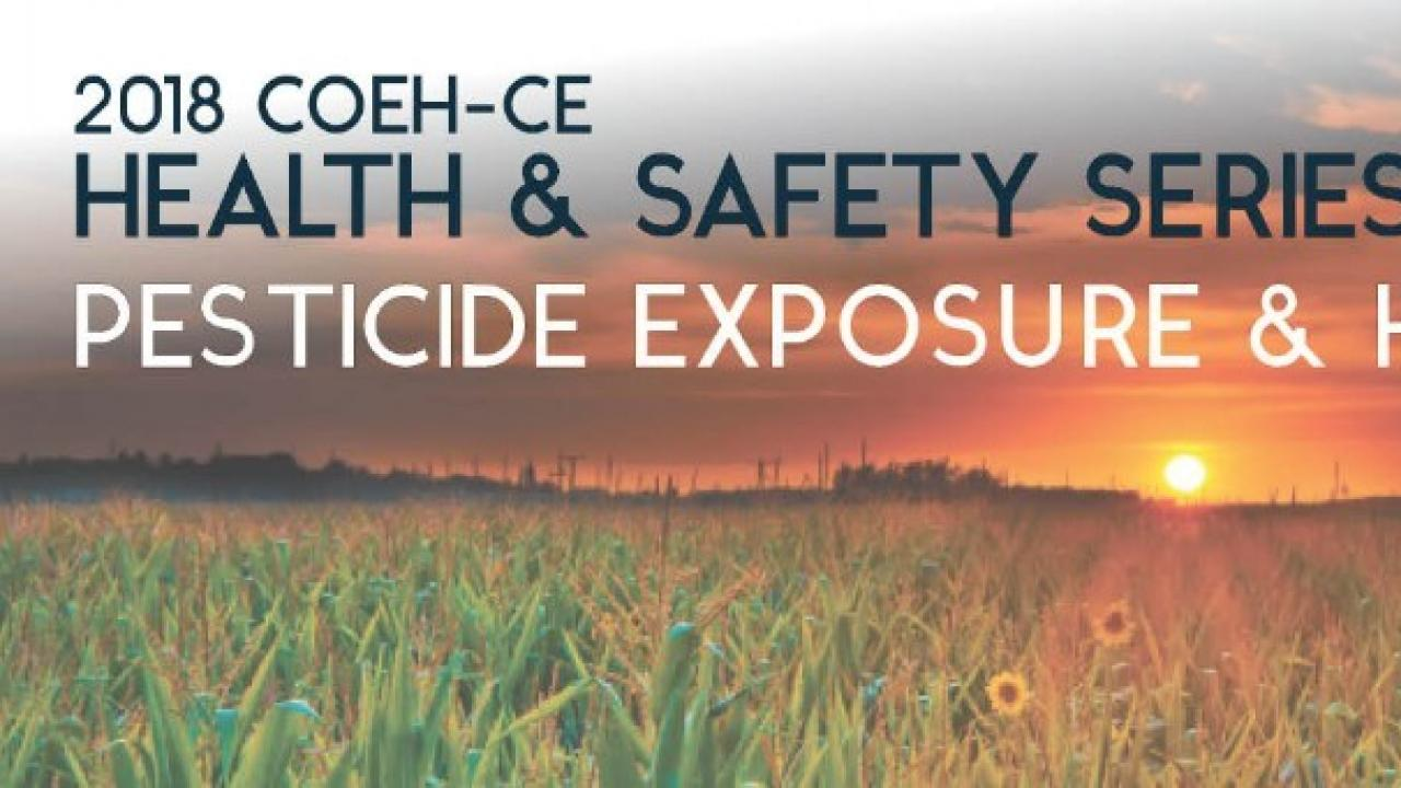 COEH-CE Health and Safety Series: Pesticide Exposure and Health